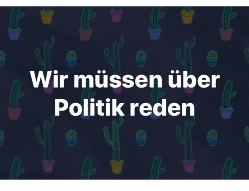Wir müssen über Politik reden!